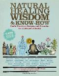 Natural Healing Wisdom and Know How: Useful Practices, Recipes, and Formulas for a Lifetime of Health Cover