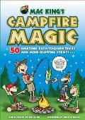 Mac King's Campfire Magic: 50 Amazing, Easy-To-Learn Tricks and Mind-Blowing Stunts Using Cards, String, Pencils, and Other Stuff from Your Knaps