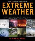 Extreme Weather: Understanding the Science of Hurricanes, Tornadoes, Floods, Heat Waves, Snow Storms, Global Warming, and Other Atmosph
