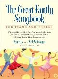 The Great Family Songbook: A Treasury of Favorite Show Tunes, Sing Alongs, Popular Songs, Jazz & Blues, Children's Melodies, International Ballad