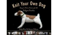 Knit Your Own Dog: Easy-To-Follow Patterns for 25 Pedigree Pooches Cover