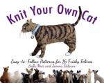 Knit Your Own Cat: Easy-To-Follow Patterns for 16 Frisky Felines Cover
