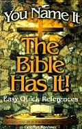 You Name It, the Bible Has It!: Easy Quick References