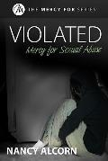 Violated: Mercy for Sexual Abuse (Mercy For...)