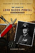 The Legacy of Lord Baden-Powell: Father of Scouting (Young Men of Honor)