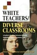White Teachers Diverse Classrooms A Guide to Building Inclusive Schools Promoting High Expectations & Eliminating Racism
