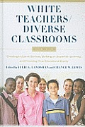 White Teachers / Diverse Classrooms: Creating Inclusive Schools, Building on Students Diversity, and Providing True Educational Equity