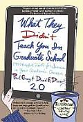 What They Didnt Teach You in Graduate School 299 Helpful Hints for Success in Your Academic Career