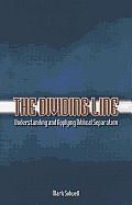 The Dividing Line: Understanding and Applying Biblical Separation