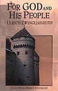 For God and His People: Ulrich Zwingli and the Swiss Reformation