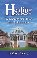 Healing Houses: Transforming Sick Houses Into Healthy Homes
