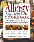Allergy Self Help Cookbook Over 325 Natural Foods Recipes Free of All Common Food Allergens Wheat Free Milk Free Egg Free Corn Free Sugar F