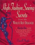 High Fashion Sewing Secrets from the Worlds Best Designers A Step By Step Guide to Sewing Stylish Seams Buttonholes Pockets Collars Hems & Mo