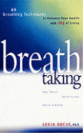 Breath Taking: Lessons in Breathing to Enhance Your Health and Joy of Living