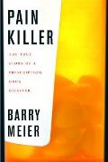 Pain Killer A Wonder Drugs Trail Of Addi