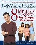 8 Minutes in the Morning for Real Shapes Real Sizes Specifically Designed for People Who Want to Lose 30 Pounds or More