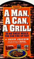 Man, a Can, a Grill: 50 No-Sweat Meals You Can Fire Up Fast