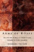 Army of Roses: Inside the World of Palestinian Women Suicide Bombers