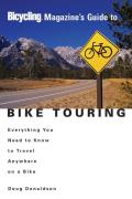 Bicycling Magazines Guide to Bike Touring Everything You Need to Know to Travel Anywhere on a Bike