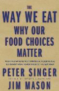 The Way We Eat: Why Our Food Choices Matter Cover