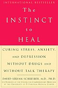 The Instinct to Heal: Curing Stress, Anxiety and Depression Without Drugs and Without Talk Therapy