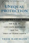 Unequal Protection : Rise of Corporate Dominance and the Theft of Human Rights (03 Edition) Cover