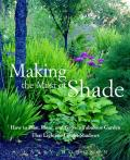Making the Most of Shade: How to Plan, Plant, and Grow a Fabulous Garden That Lightens Up the Shadows Cover