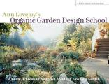 Ann Lovejoy's Organic Garden Design School: A Guide to Creating Your Own Beautiful, Easy-Care Garden (Rodale Organic Gardening Books) Cover