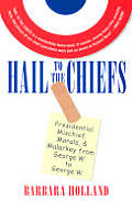 Hail to the Chiefs: Presidential Mischief, Morals, and Malarkey from George W. to George W.