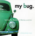 My Bug: For Everyone Who Owned, Loved, or Shared a VW Beetle...True Tales of the Car That Defined a Generation