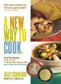 New Way To Cook New Techniques New Flavors a Whole New Way to Eat More Than 600 Recipes