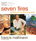 Seven Fires: Grilling the Argentine Way Cover