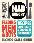 Mad Hungry: Feeding Men and Boys: Recipes, Strategies, and Survival Techniques Cover