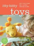 Itty-Bitty Toys: How to Knit Animals, Dolls, and Other Playthings for Kids Cover