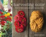 Harvesting Color: How to Find Plants and Make Natural Dyes Cover