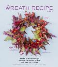 The Wreath Recipe Book: Year-Round Wreaths, Swags, and Other Decorations to Make with Seasonal Branches (Recipe Book)