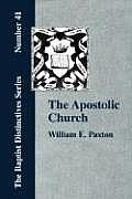 The Apostolic Church; Being an Inquiry Into the Constitution and Polity of That Visible Organization Set Up by Jesus Christ and His Apostles