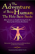 The Adventure of Being Human: The Holy Spirit Speaks: More Lessons on Soulful Living from the Heart of the Urantia Revelation