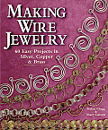 Making Wire Jewelry 60 Easy Projects in Silver Copper & Brass