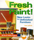 Fresh Paint!: New Looks for Unfinished Furniture: 45 Fun & Festive Projects