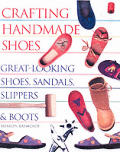 Crafting Handmade Shoes: Great-Looking Shoes, Sandals, Slippers & Boots Cover