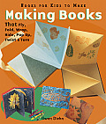 Making Books That Fly, Fold, Wrap, Hide, Pop Up, Twist, & Turn: Books for Kids to Make Cover