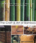 The Craft & Art of Bamboo: 30 Elegant Projects to Make for Home and Garden
