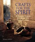 Crafts for the Spirit 30 Beautiful Projects to Enhance Your Personal Journey