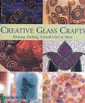 Creative Glass Crafts: Painting * Etching * Stained Glass & More