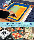 Simple Screenprinting: Basic Techniques & Creative Projects Cover