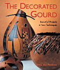 The Decorated Gourd: Beautiful Projects & New Techniques