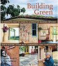 Building Green A Complete How to Guide to Alternative Building Methods Earth Plaster Straw Bale Cordwood Cob Living Roofs
