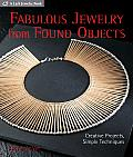 Fabulous Jewelry from Found Objects Creative Projects Simple Techniques