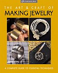 Art & Craft of Making Jewelry A Complete Guide to Essential Techniques